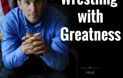 Wrestling with Greatness podcast