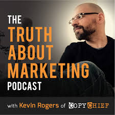 Kevin Rogers Copy Chief from Truth About Marketing podcast