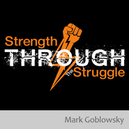 #82 Mark Goblowsky Shares His Story of Pain and the Resulting Strength Through The Struggle