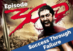 """Episode 300 of Success Through Failure (using the movie poster of """"300"""")"""